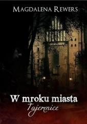 Okładka książki Tajemnice. W mroku miasta Magdalena Rewers