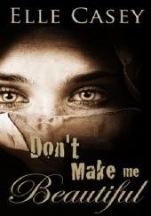 Okładka książki Dont Make Me Beautiful Elle Casey
