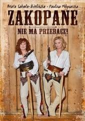 Okładka książki Zakopane, Nie ma przebacz! Paulina Młynarska,Beata Sabała-Zielińska