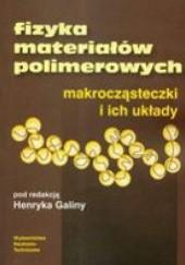Okładka książki Fizyka materiałów polimerowych makrocząsteczki i ich układy Henryk Galina