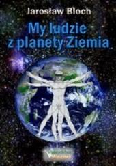 Okładka książki My, ludzie z planety Ziemia Jarosław Bloch