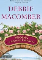 Okładka książki Wiosna w Różanej Przystani Debbie Macomber