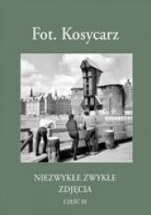Okładka książki Fot. Kosycarz - Niezwykłe Zwykłe Zdjęcia część III Zbigniew Kosycarz