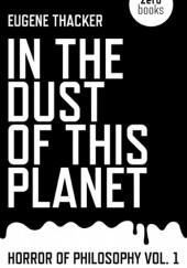 Okładka książki In the Dust of This Planet: Horror of Philosophy vol. 1 Eugene Thacker