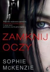 Okładka książki Zamknij oczy Sophie McKenzie