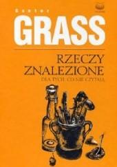 Okładka książki Rzeczy znalezione dla tych, co nie czytają Günter Grass