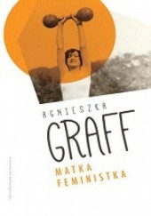 Okładka książki Matka. Feministka Agnieszka Graff