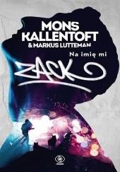 Okładka książki Na imię mi Zack Mons Kallentoft,Markus Lutteman