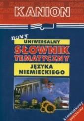 Okładka książki Nowy uniwersalny słownik tematyczny języka niemieckiego Grzegorz Woźniakowski