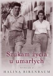Okładka książki Szukam życia u umarłych. Wywiad z Haliną Birenbaum Halina Birenbaum,Barbara Bochenek