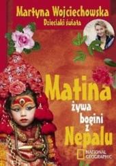 Okładka książki Matina żywa bogini z Nepalu Martyna Wojciechowska