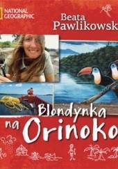 Okładka książki Blondynka na Orinoko Beata Pawlikowska