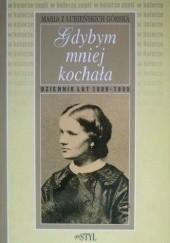 Okładka książki Gdybym mniej kochała: Dziennik lat 1889-1895 Maria Górska