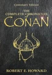Okładka książki The Complete Chronicles of Conan: Centenary Edition Robert E. Howard