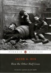 Okładka książki How the Other Half Lives. Studies among the Tenements of New York Jacob A. Riis