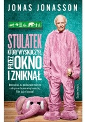 Okładka książki Stulatek, który wyskoczył przez okno i zniknął Jonas Jonasson