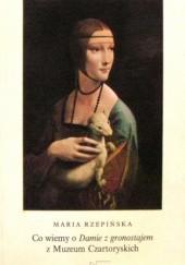 Okładka książki Co wiemy o Damie z gronostajem z Muzeum Czartoryskich Maria Rzepińska