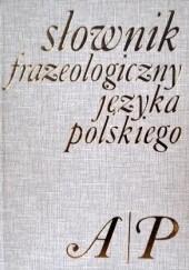 Okładka książki Słownik frazeologiczny języka polskiego. A-P Stanisław Skorupka
