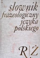 Okładka książki Słownik frazeologiczny języka polskiego. R-Ż Stanisław Skorupka