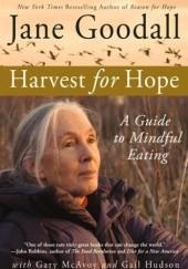 Okładka książki Harvest for Hope. A Guide to Mindful Eating Jane Goodall,Gail Hudson,Gary McAvoy