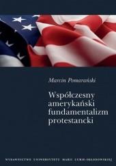 Okładka książki Współczesny amerykański fundamentalizm protestancki Marcin Pomarański