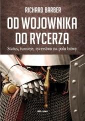 Okładka książki Od wojownika do rycerza Richard Barber