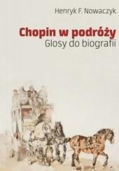 Okładka książki Chopin w podróży. Glosy do biografii Henryk F. Nowaczyk