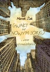 Okładka książki Gwałt w Nowym Jorku i inne opowiadania Marek Żak