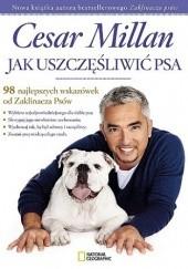 Okładka książki Jak uszczęśliwić psa. 98 najlepszych wskazówek od Zaklinacza psów Cesar Millan