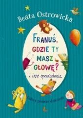Okładka książki Franuś, gdzie ty masz głowę Beata Ostrowicka