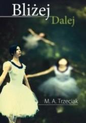 Okładka książki Bliżej, dalej Marta Alicja Trzeciak