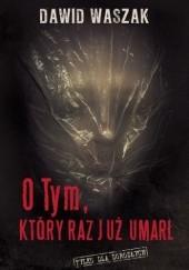 Okładka książki O Tym, który raz już umarł Dawid Waszak