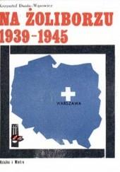 Okładka książki Na Żoliborzu 1939-1945 Krzysztof Dunin-Wąsowicz