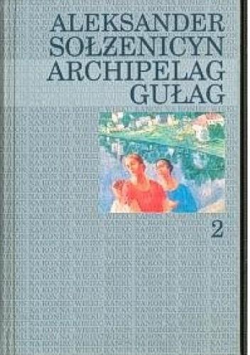 Okładka książki Archipelag Gułag. Tom 2 Aleksandr Sołżenicyn