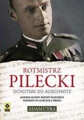 Okładka książki Rotmistrz Pilecki. Ochotnik do Auschwitz Adam Cyra