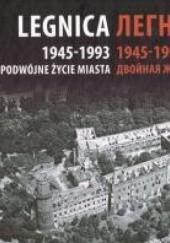 Okładka książki Legnica 1945-1993 Podwójne Życie Miasta Zuzanna Grębecka