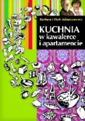 Okładka książki Kuchnia w kawalerce i apartamencie Barbara Adamczewska,Piotr Adamczewski