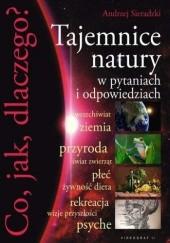 Okładka książki Co, jak, dlaczego? Tajemnice natury w pytaniach i odpowiedziach Andrzej Sieradzki