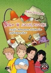 Okładka książki Noga w szufladzie, czyli domowa historia szpiegowska Ewa Nowak