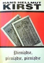 Okładka książki Pieniądze, pieniądze, pieniądze Hans Hellmut Kirst