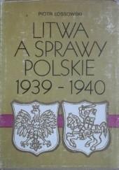 Okładka książki Litwa a sprawy polskie 1939-1940 Piotr Łossowski