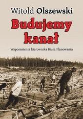 Okładka książki Budujemy kanał Witold Olszewski