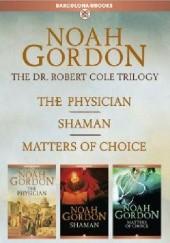 Okładka książki The Cole Trilogy: The Physician, Shaman, and Matters of Choice Noah Gordon