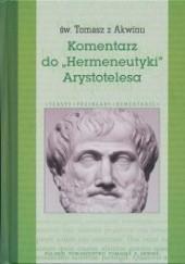 """Okładka książki Komentarz do """"Hermeneutyki"""" Arystotelesa Tomasz z Akwinu"""