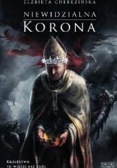 Okładka książki Niewidzialna korona Elżbieta Cherezińska