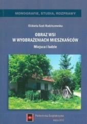 Okładka książki Obraz wsi w wyobrażeniach mieszkańców. Miejsca i ludzie Elżbieta Szot-Radziszewska