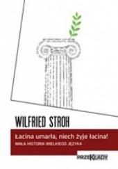 Okładka książki Łacina umarła, niech żyje łacina! Mała historia wielkiego języka Wilfried Stroh