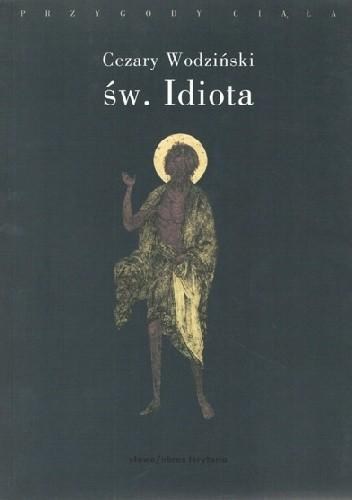 Okładka książki Św. Idiota. Projekt antropologii apofatycznej Cezary Wodziński