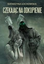 Okładka książki Czekając na odkupienie Katarzyna Łochowska