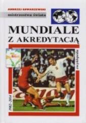 Okładka książki Mundiale z akredytacją. Encyklopedia piłkarska Fuji (tom 45) Andrzej Gowarzewski